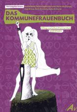 Das Kommunefrauenbuch. Alltag zwischen Patriarchat und Utopie