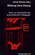 Bildung ohne Zwang. Texte zur Geschichte der anarchistischen Pädagogik