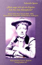 Man sagt, ich sei ein Egoist… Dame Ethel Mary Smyth (1858 - 1944), Komponistin, Dirigentin, Schriftstellerin, Suffragette