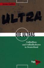 Die Ultras. Fußballfans und Fußballkulturen