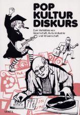 Pop Kultur Diskurs. Zum Verhältnis von Gesellschaft, Kulturindustrie und Wissenschaft