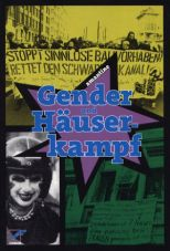 Gender und Häuserkampf. Genderspezifische Aspekte und anti-patriarchale Kämpfe in den Häuserbewegungen in der BRD und Westberlin