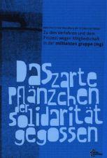 Das zarte Pflänzchen der Solidarität gegossen. Zu den Verfahren und dem Prozess wegen Mitgliedschaft in der militanten gruppe (mg)