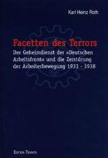 Facetten des Terrors. Der Geheimdienst der Deutschen Arbeitsfront und die Zerstörung der Arbeiterbewegung 1933-1938