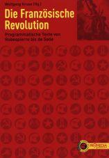 Die Französische Revolution. Programmatische Texte von Robespierre bis de Sade