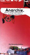 Anarchie. Träume, Kampf und Krampf im deutschen Anarchismus
