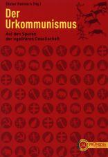 Der Urkommunismus. Auf den Spuren der egalitären Gesellschaft