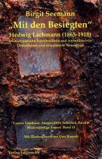 Mit den Besiegten. Hedwig Lachmann (1865-1918) - deutsch-jüdische Schriftstellerin und Antimilitaristin (Landauer Werke Band 9)