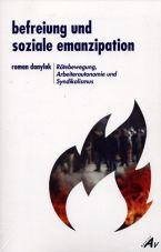 Befreiung und soziale Emanzipation. Rätebewegung, Arbeiterautonomie und Syndikalismus