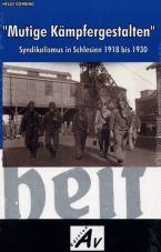 Mutige Kämpfergestalten. Syndikalismus in Schlesien 1918 bis 1930