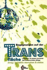 Begegnungen auf der Trans*fläche - reflektiert 76 Momente des transnormalen Alltags