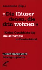 Die Häuser denen, die drin wohnen! Kleine Geschichte der Häuserkämpfe in Deutschland