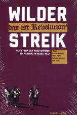 Wilder Streik - das ist Revolution. Der Streik der Arbeiterinnen bei Pierburg in Neuss 1973