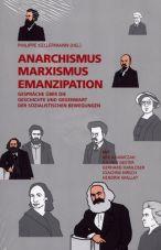 Anarchismus, Marxismus, Emanzipation. Gespräche über die Geschichte und Gegenwart der sozialistischen Bewegungen