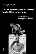 Das sockenfressende Monster in der Waschmaschine. Eine Einführung ins skeptische Denken