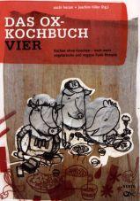 Das Ox-Kochbuch 4. Kochen ohne Knochen - noch mehr vegetarische und vegane Punk-Rezepte