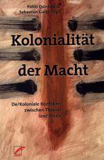 Kolonialität der Macht. De/Koloniale Konflikte: zwischen Theorie und Praxis