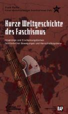Kurze Weltgeschichte des Faschismus. Ursprünge und Erscheinungsformen faschistischer Bewegungen und Herrschaftssysteme