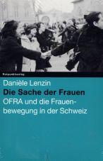Die Sache der Frauen. OFRA und die Frauenbewegung in der Schweiz