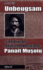 Unbeugsam. Ein Pionier des rumänischen Anarchismus - Panait Mu?oiu