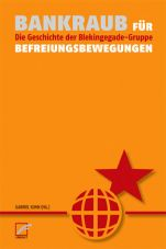 Bankraub für Befreiungsbewegungen. Die Geschichte der Blekingegade-Gruppe