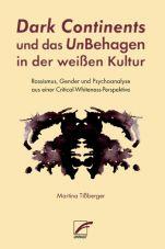 Dark Continents und das UnBehagen in der weißen Kultur. Rassismus, Gender und Psychoanalyse aus einer Critical-Whiteness-Perspektive