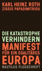 Die Katastrophe verhindern. Manifest für ein egalitäres Europa