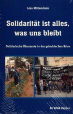 Solidarität ist alles, was uns bleibt. Solidarische Ökonomie in der griechischen Krise