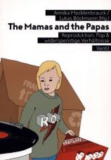 The Mamas and the Papas. Reproduktion, Pop & widerspenstige Verhältnisse