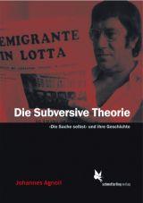 Die Subversive Theorie. Die Sache selbst und ihre Geschichte