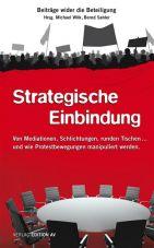 Strategische Einbindung. Von Mediationen, Schlichtungen, runden Tischen... und wie Protestbewegungen manipuliert werden. Beiträge wider die Beteiligung