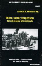 Ehern, tapfer, vergessen. Die unbekannte Internationale. AnarchistInnen & SyndikalistInnen und der Erste Weltkrieg