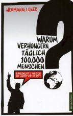 Warum verhungern täglich 100.000 Menschen? Argumente gegen die Marktwirtschaft