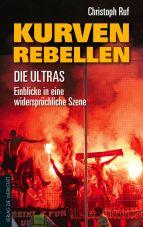 Kurven-Rebellen. Die Ultras - Einblicke in eine widersprüchliche Szene
