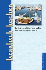 Israelisch kochen. Gerichte und ihre Geschichte