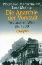 Die Anarchie der Vorstadt. Das andere Wien um 1900