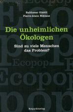 Die unheimlichen Ökologen. Sind zuviele Menschen das Problem?