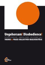 Ungehorsam! Disobedience! Theorie & Praxis kollektiver Regelverstöße