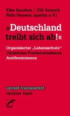 Deutschland treibt sich ab! Organisierter ›Lebensschutz‹, christlicher Fundamentalismus und Antifeminismus