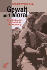 Gewalt und Moral. Eine Diskussion der Dialektik der Befreiung