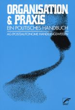 Organisation und Praxis. Ein politisches Handbuch