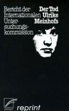 Der Tod Ulrike Meinhofs. Bericht der Internationalen Untersuchungskommission