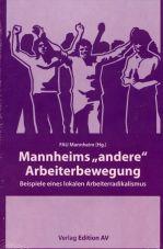 Mannheims andere Arbeiterbewegung. Beispiele eines lokalen Arbeiterradikalismus