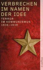 Verbrechen im Namen der Idee: Terror im Kommunismus 1936-1938