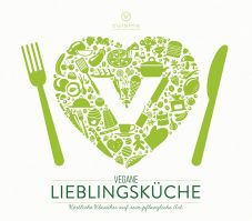 Vegane Lieblingsküche. Köstliche Klassiker auf rein pflanzliche Art
