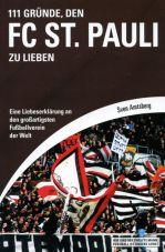 111 Gründe, den FC St. Pauli zu lieben. Eine Liebeserklärung an den großartigsten Fußballverein der Welt