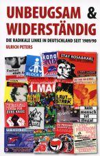 Unbeugsam & Widerständig. Die radikale Linke in Deutschland seit 1989/90