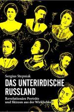Das unterirdische Russland. Revolutionäre Porträts und Skizzen aus der Wirklichkeit