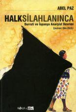 Halk Silahlaninca. Durruti ve Ispanya Anarsist Devrimi