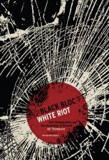 Black Bloc - White Riot. Antiglobalization and the Genealogy of Dissent